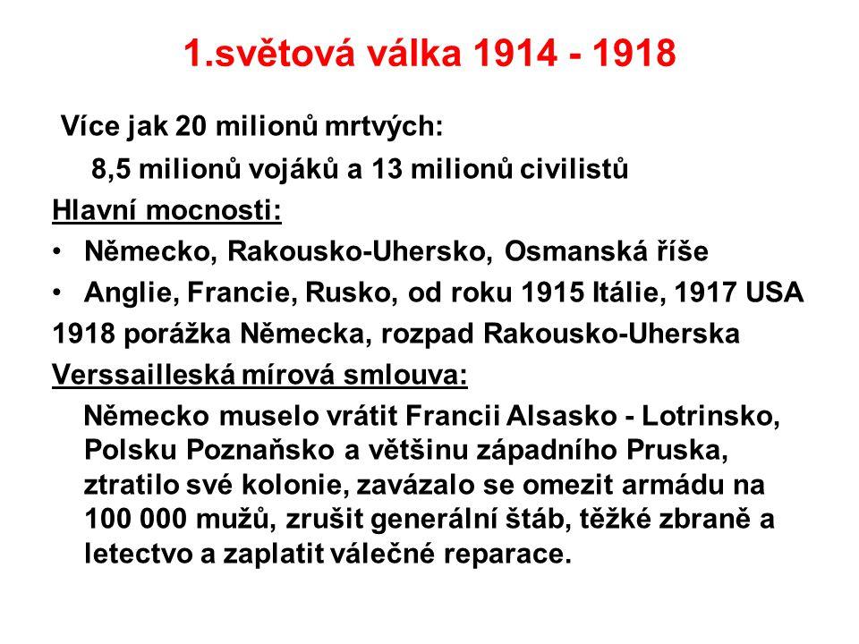 1.světová válka 1914 - 1918 Více jak 20 milionů mrtvých: