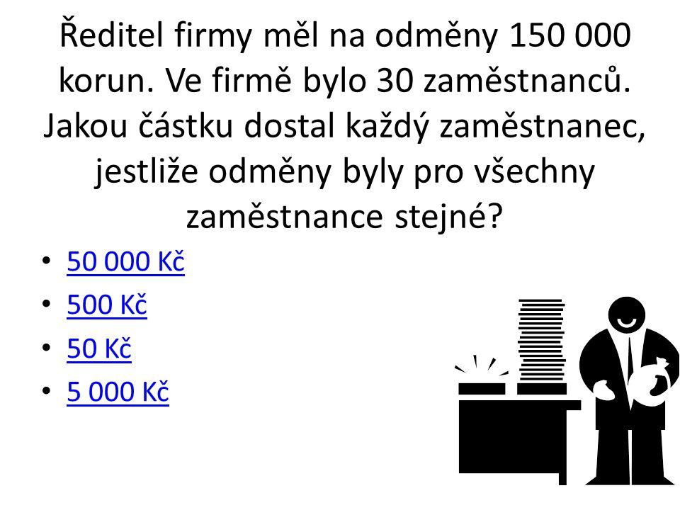 Ředitel firmy měl na odměny 150 000 korun. Ve firmě bylo 30 zaměstnanců. Jakou částku dostal každý zaměstnanec, jestliže odměny byly pro všechny zaměstnance stejné