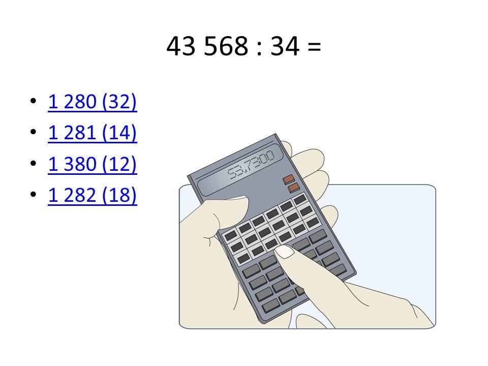 43 568 : 34 = 1 280 (32) 1 281 (14) 1 380 (12) 1 282 (18)
