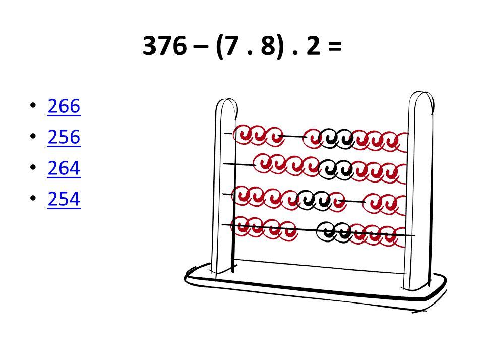 376 – (7 . 8) . 2 = 266 256 264 254