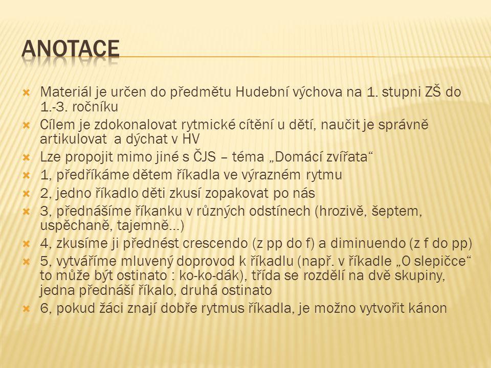 Anotace Materiál je určen do předmětu Hudební výchova na 1. stupni ZŠ do 1.-3. ročníku.