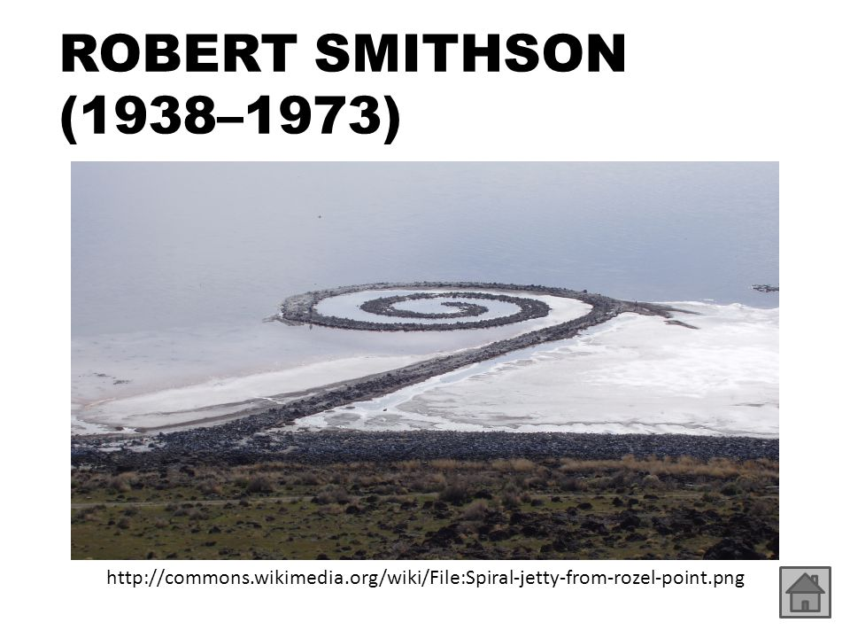 ROBERT SMITHSON (1938–1973) http://commons.wikimedia.org/wiki/File:Spiral-jetty-from-rozel-point.png.