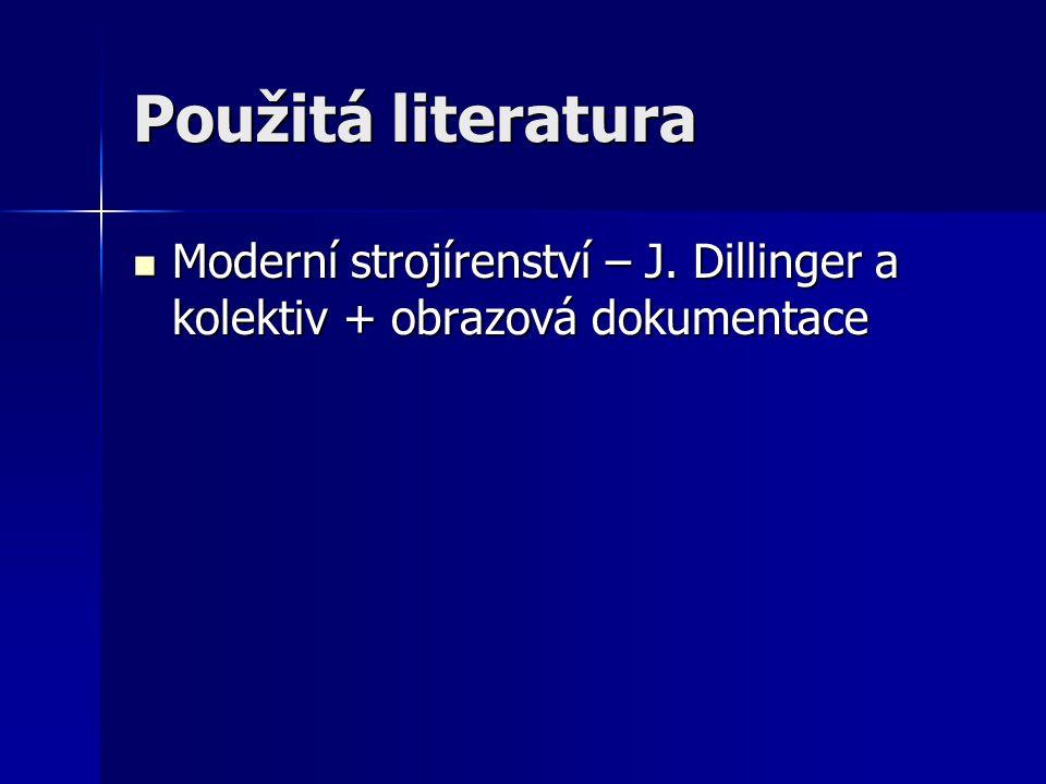 Použitá literatura Moderní strojírenství – J. Dillinger a kolektiv + obrazová dokumentace