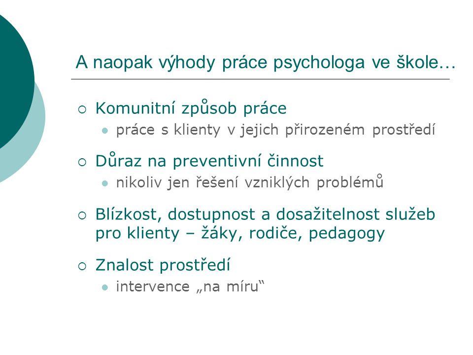 A naopak výhody práce psychologa ve škole…