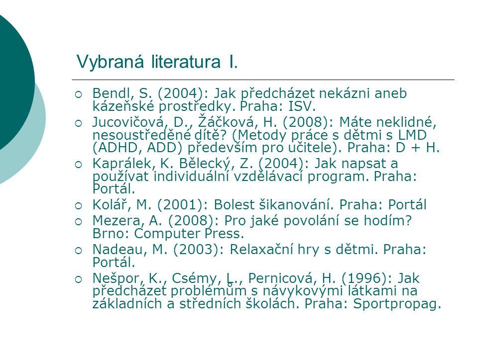 Vybraná literatura I. Bendl, S. (2004): Jak předcházet nekázni aneb kázeňské prostředky. Praha: ISV.