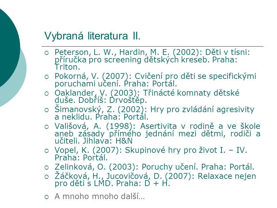 Vybraná literatura II. Peterson, L. W., Hardin, M. E. (2002): Děti v tísni: příručka pro screening dětských kreseb. Praha: Triton.