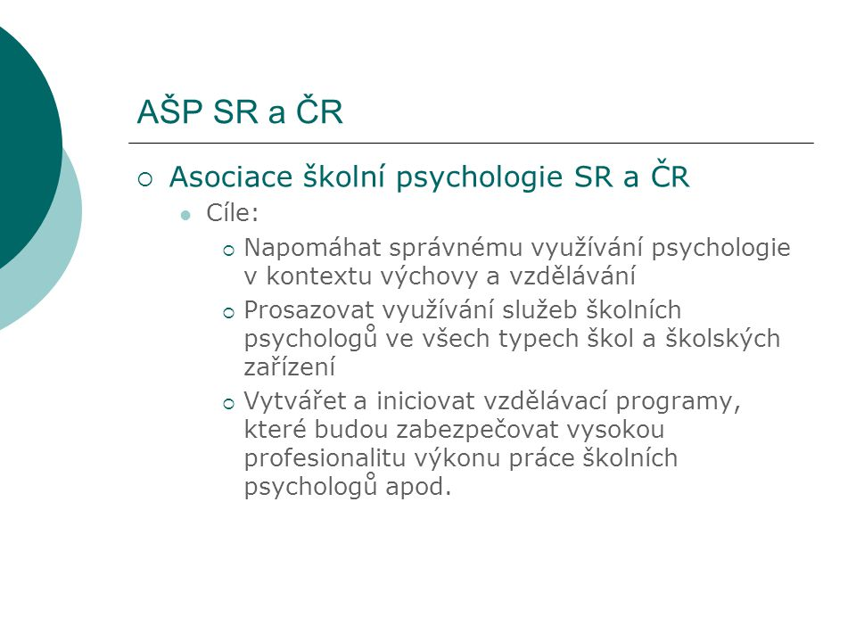 AŠP SR a ČR Asociace školní psychologie SR a ČR Cíle: