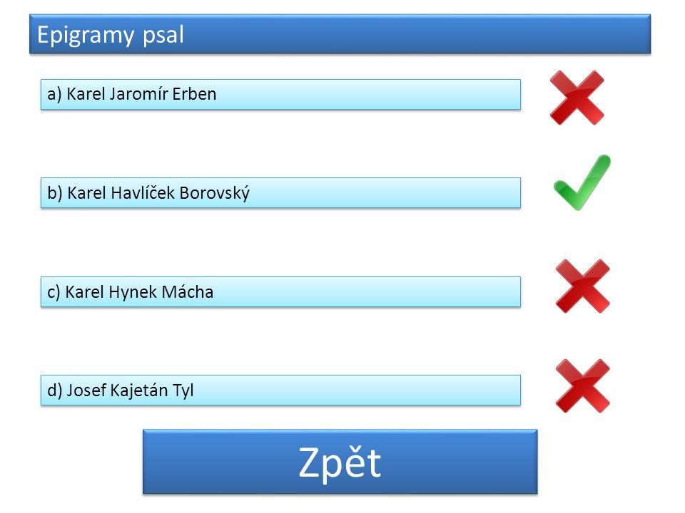 Zpět Epigramy psal a) Karel Jaromír Erben b) Karel Havlíček Borovský