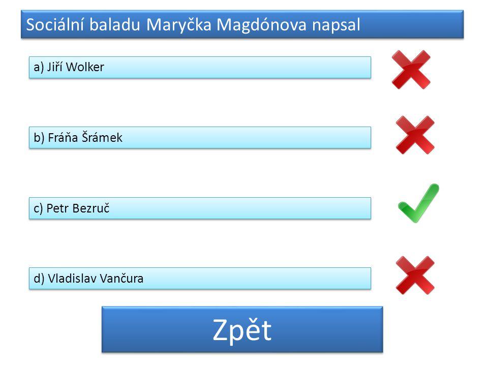 Zpět Sociální baladu Maryčka Magdónova napsal a) Jiří Wolker