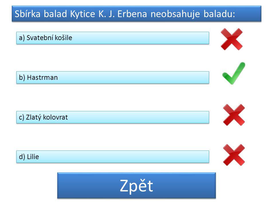 Zpět Sbírka balad Kytice K. J. Erbena neobsahuje baladu: