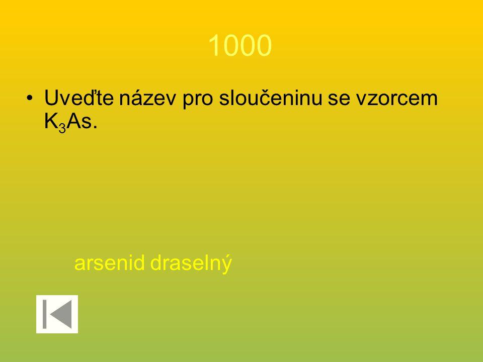 1000 Uveďte název pro sloučeninu se vzorcem K3As. arsenid draselný
