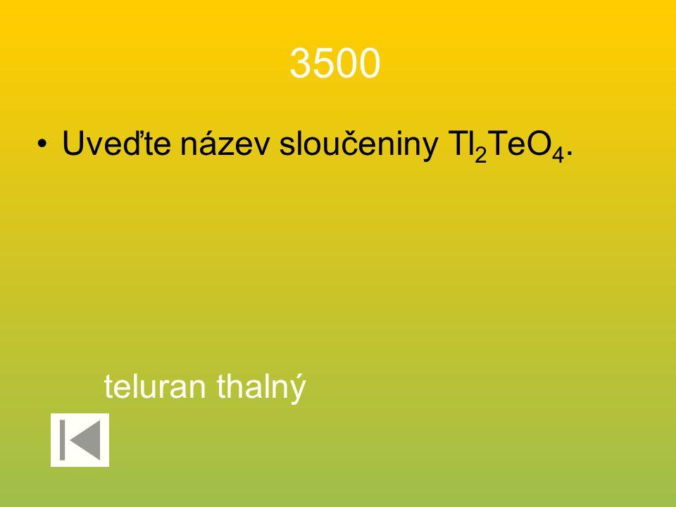 3500 Uveďte název sloučeniny Tl2TeO4. teluran thalný