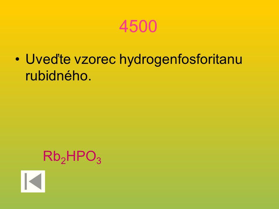 4500 Uveďte vzorec hydrogenfosforitanu rubidného. Rb2HPO3