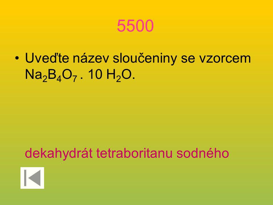 5500 Uveďte název sloučeniny se vzorcem Na2B4O7 . 10 H2O.