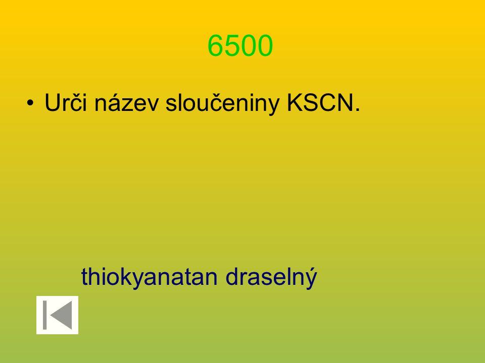 6500 Urči název sloučeniny KSCN. thiokyanatan draselný