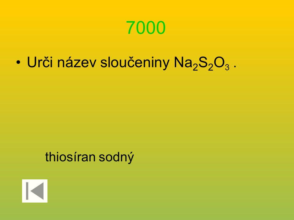 7000 Urči název sloučeniny Na2S2O3 . thiosíran sodný