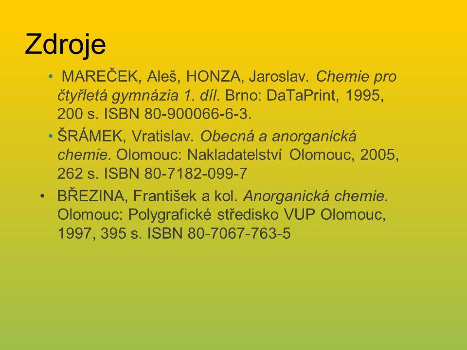 Zdroje MAREČEK, Aleš, HONZA, Jaroslav. Chemie pro čtyřletá gymnázia 1. díl. Brno: DaTaPrint, 1995, 200 s. ISBN 80-900066-6-3.