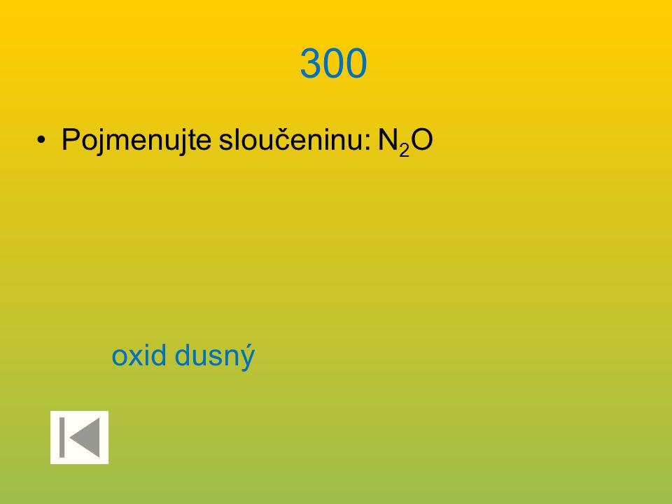 300 Pojmenujte sloučeninu: N2O oxid dusný