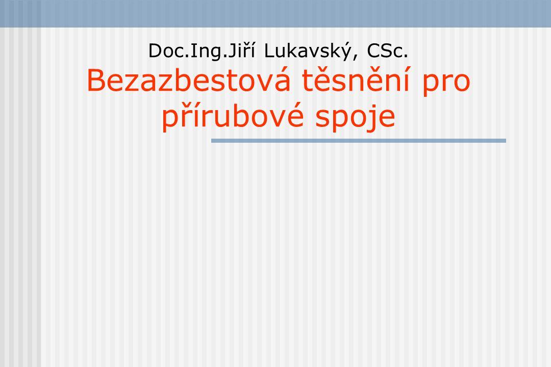Doc.Ing.Jiří Lukavský, CSc. Bezazbestová těsnění pro přírubové spoje