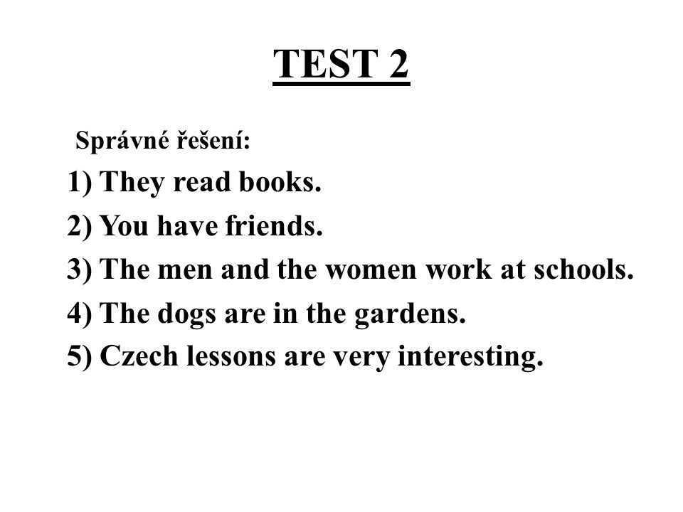TEST 2 1) They read books. 2) You have friends.