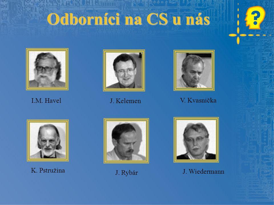Odborníci na CS u nás I.M. Havel J. Kelemen V. Kvasnička K. Pstružina