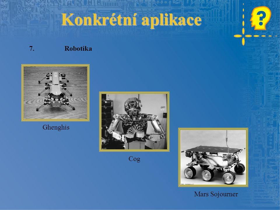 Konkrétní aplikace 7. Robotika Ghenghis Cog Mars Sojourner