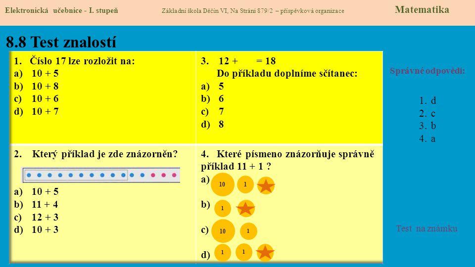 8.8 Test znalostí 1. Číslo 17 lze rozložit na: 10 + 5 10 + 8 10 + 6
