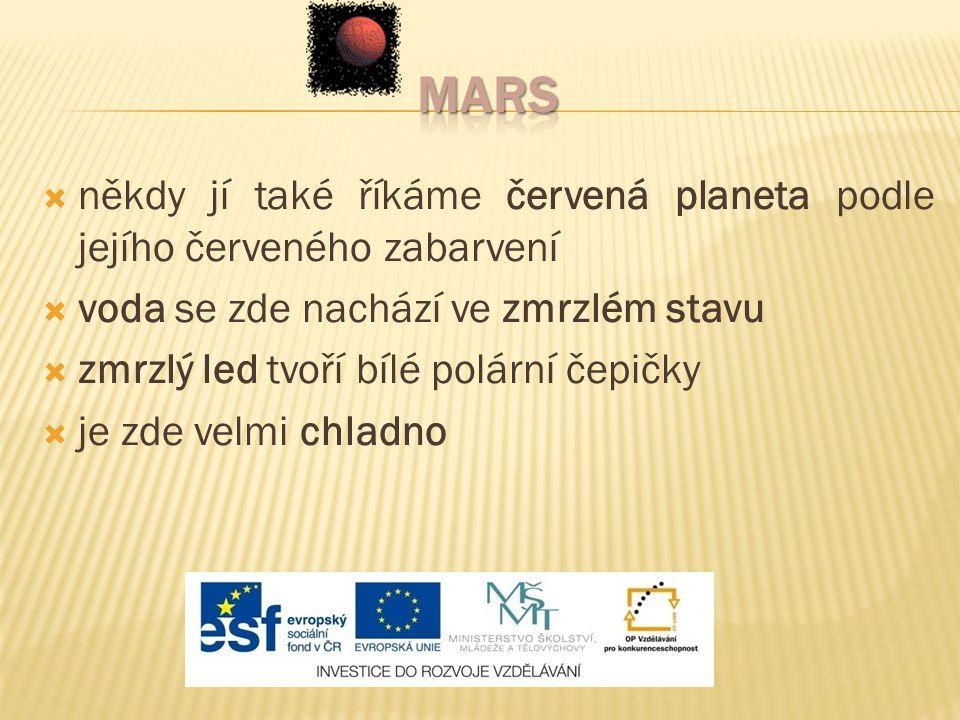 mars někdy jí také říkáme červená planeta podle jejího červeného zabarvení. voda se zde nachází ve zmrzlém stavu.