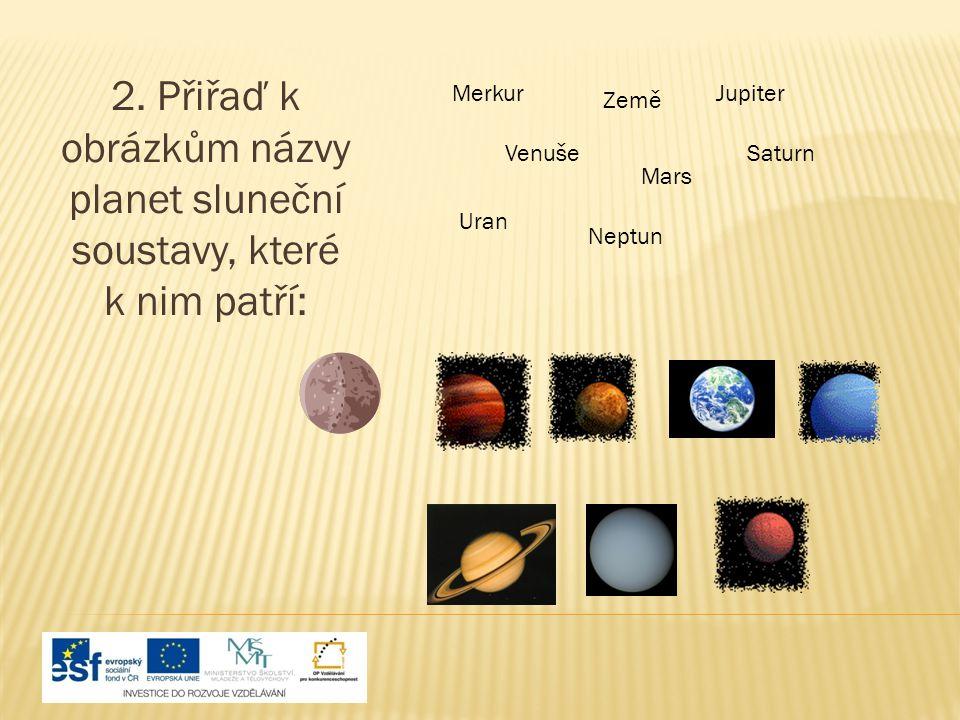 2. Přiřaď k obrázkům názvy planet sluneční soustavy, které k nim patří: