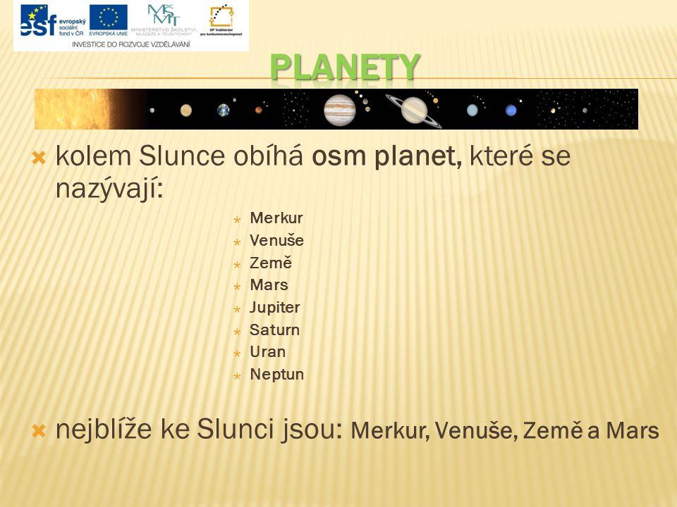 planety kolem Slunce obíhá osm planet, které se nazývají: