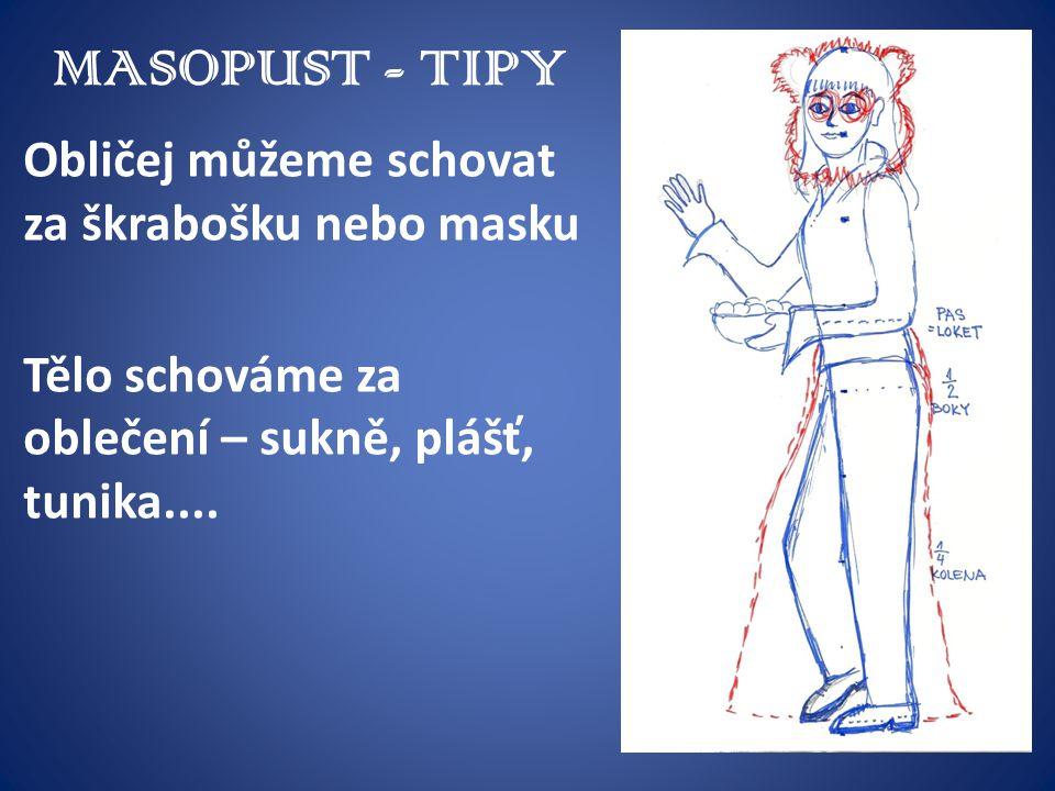 MASOPUST - TIPY Obličej můžeme schovat za škrabošku nebo masku