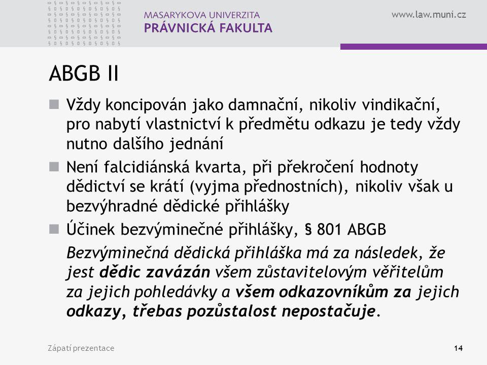 ABGB II Vždy koncipován jako damnační, nikoliv vindikační, pro nabytí vlastnictví k předmětu odkazu je tedy vždy nutno dalšího jednání.
