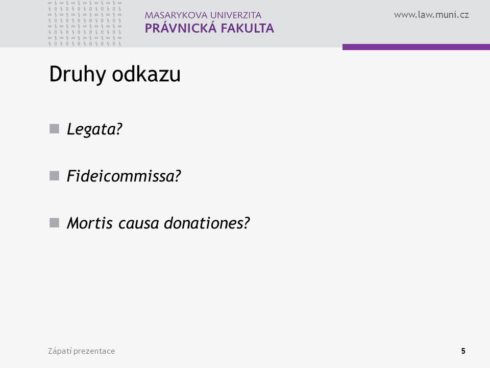 Druhy odkazu Legata Fideicommissa Mortis causa donationes