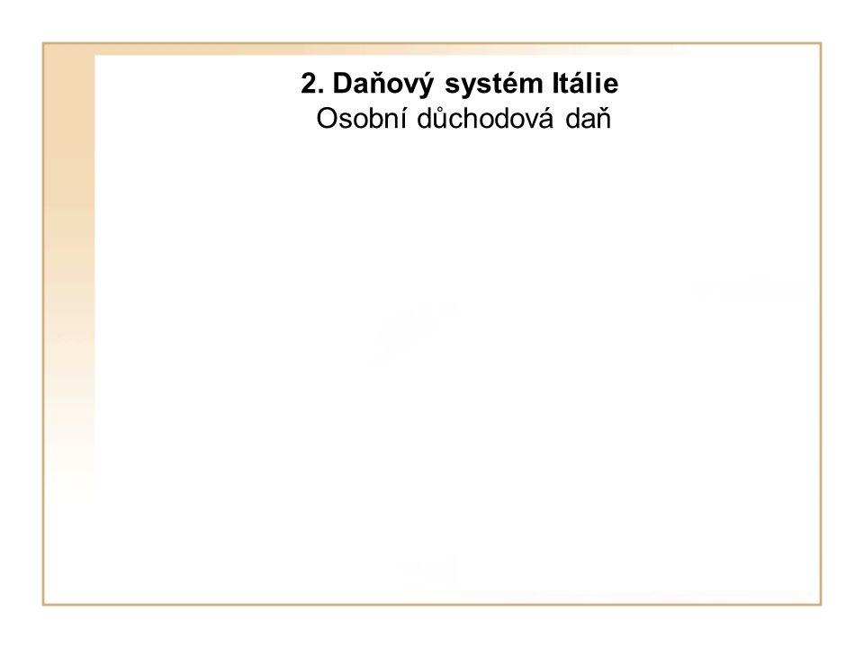 2. Daňový systém Itálie Osobní důchodová daň