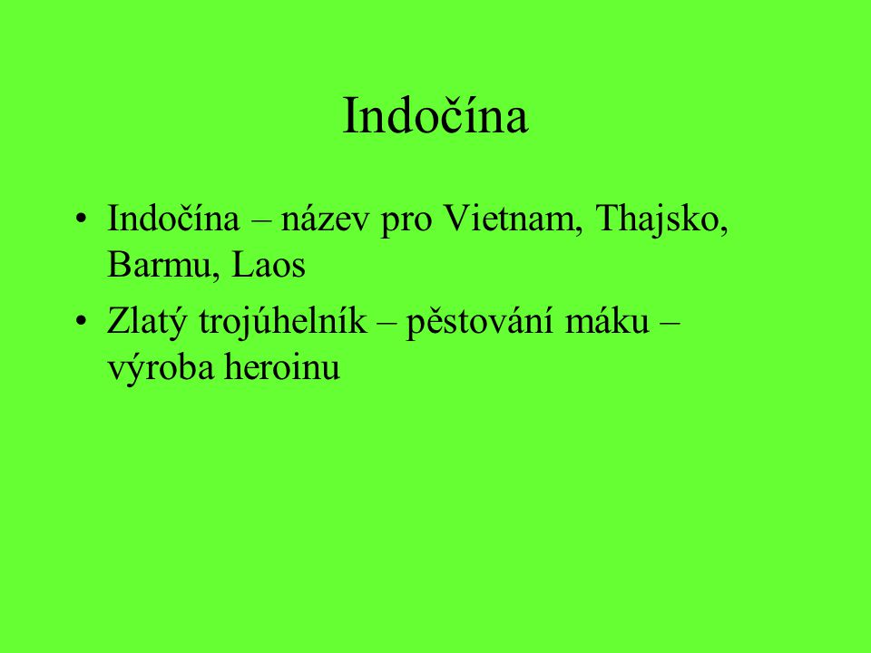 Indočína Indočína – název pro Vietnam, Thajsko, Barmu, Laos