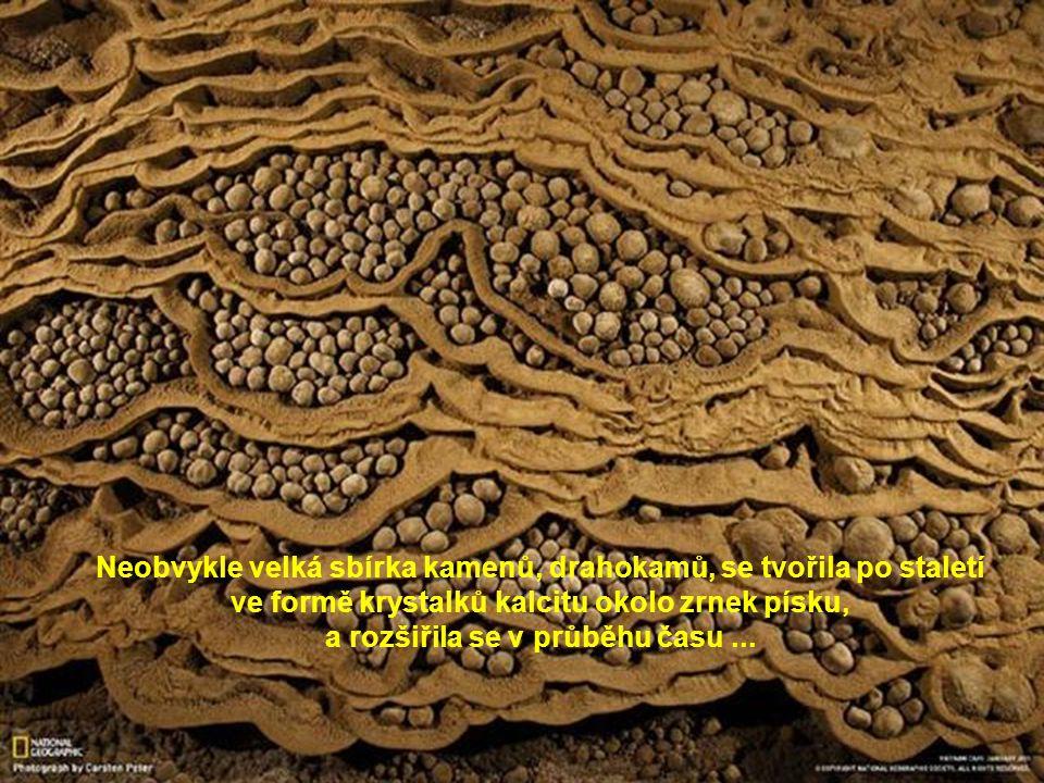 Neobvykle velká sbírka kamenů, drahokamů, se tvořila po staletí ve formě krystalků kalcitu okolo zrnek písku, a rozšiřila se v průběhu času ...