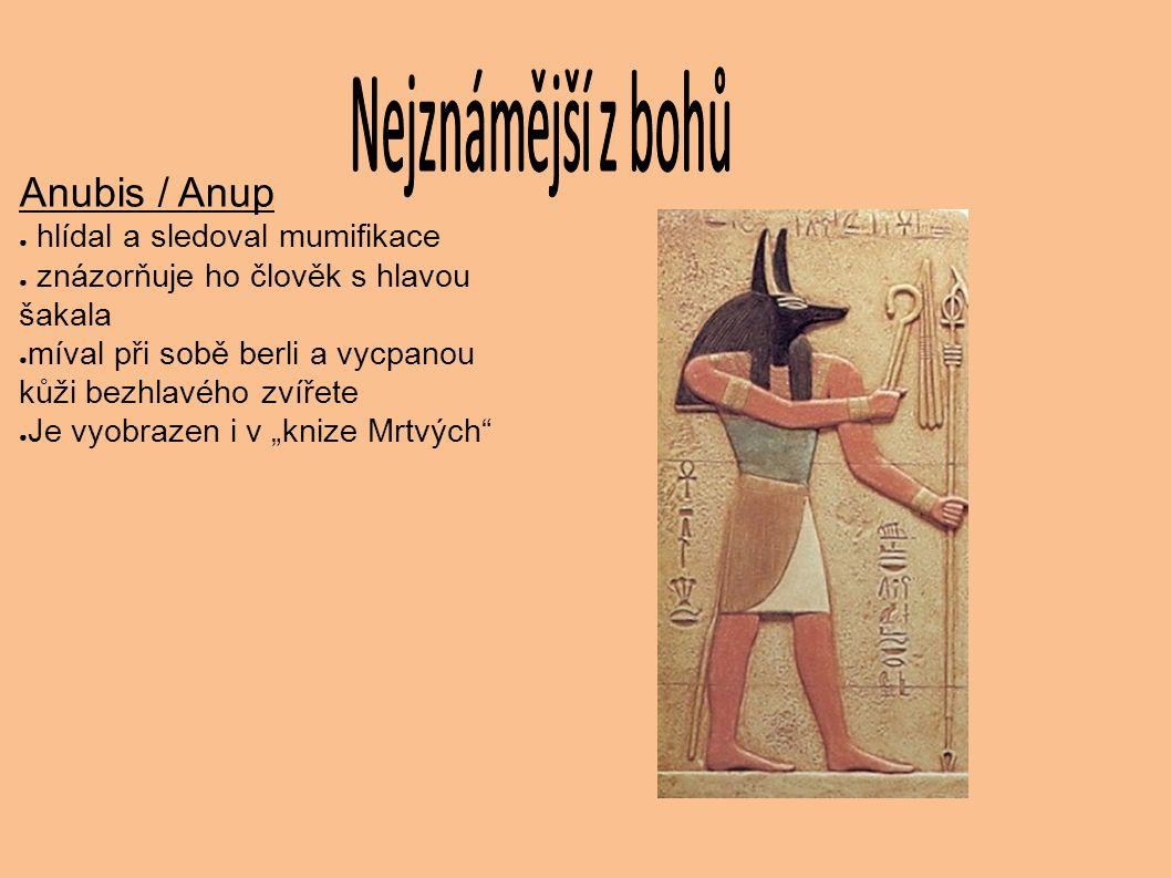 Anubis / Anup hlídal a sledoval mumifikace
