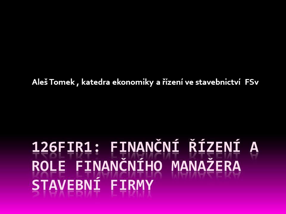 126FIR1: FINANČNÍ ŘÍZENÍ A ROLE FINANČNÍHO MANAŽERA STAVEBNÍ FIRMY