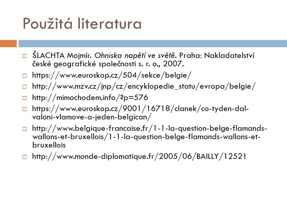 Použitá literatura ŠLACHTA Mojmír. Ohniska napětí ve světě. Praha: Nakladatelství české geografické společnosti s. r. o., 2007.