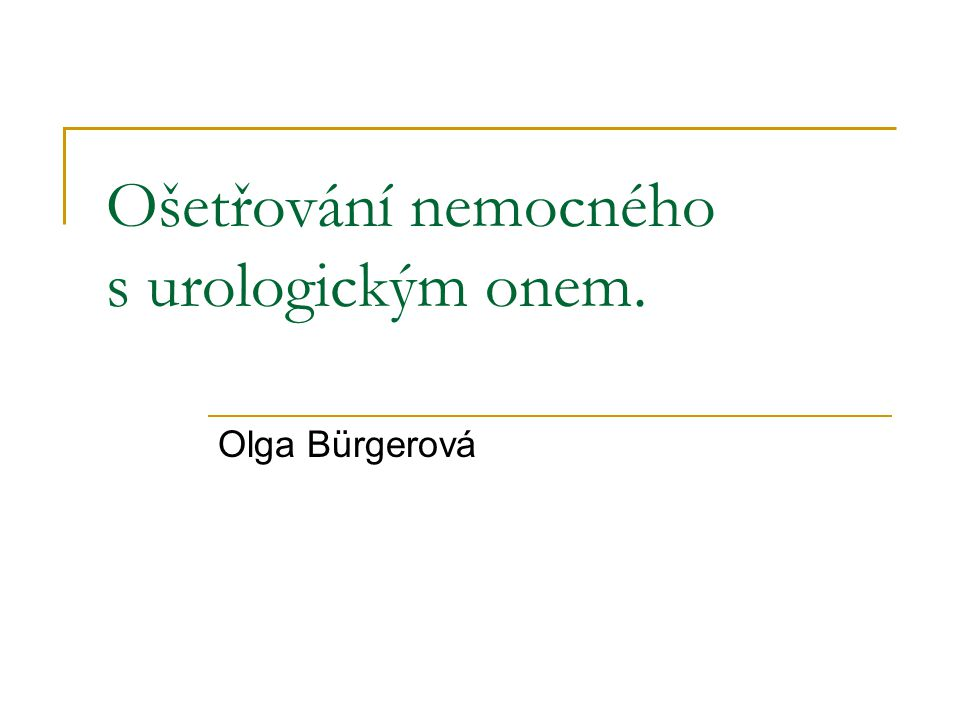 Ošetřování nemocného s urologickým onem.