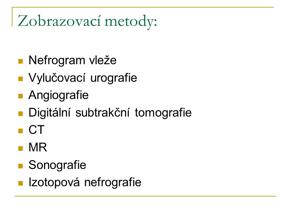 Zobrazovací metody: Nefrogram vleže Vylučovací urografie Angiografie