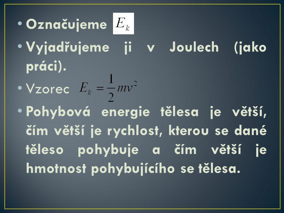 Označujeme Vyjadřujeme ji v Joulech (jako práci). Vzorec.