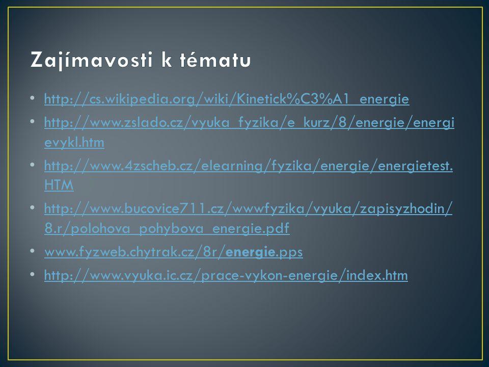 Zajímavosti k tématu http://cs.wikipedia.org/wiki/Kinetick%C3%A1_energie. http://www.zslado.cz/vyuka_fyzika/e_kurz/8/energie/energievykl.htm.