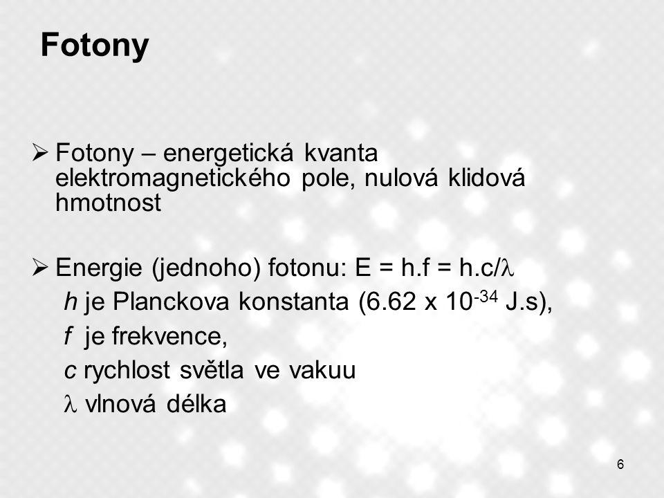 Fotony Fotony – energetická kvanta elektromagnetického pole, nulová klidová hmotnost. Energie (jednoho) fotonu: E = h.f = h.c/l.