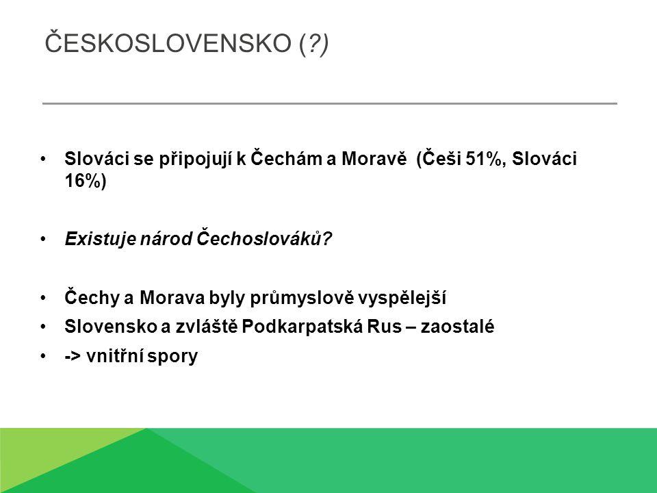 Československo ( ) Slováci se připojují k Čechám a Moravě (Češi 51%, Slováci 16%) Existuje národ Čechoslováků