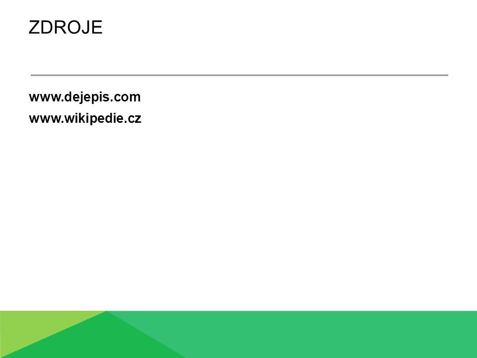 zdroje www.dejepis.com www.wikipedie.cz