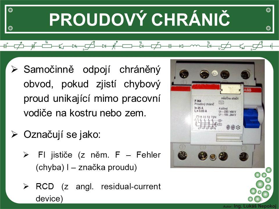 PROUDOVÝ CHRÁNIČ Samočinně odpojí chráněný obvod, pokud zjistí chybový proud unikající mimo pracovní vodiče na kostru nebo zem.