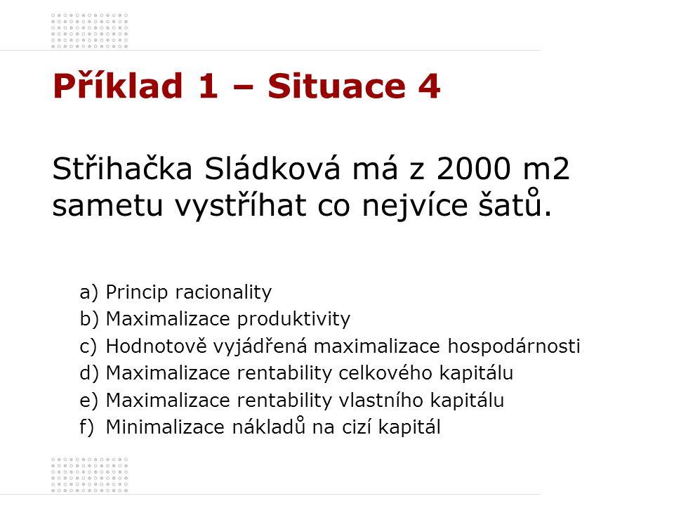 Příklad 1 – Situace 4 Střihačka Sládková má z 2000 m2 sametu vystříhat co nejvíce šatů. Princip racionality.