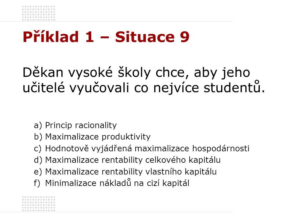Příklad 1 – Situace 9 Děkan vysoké školy chce, aby jeho učitelé vyučovali co nejvíce studentů. Princip racionality.