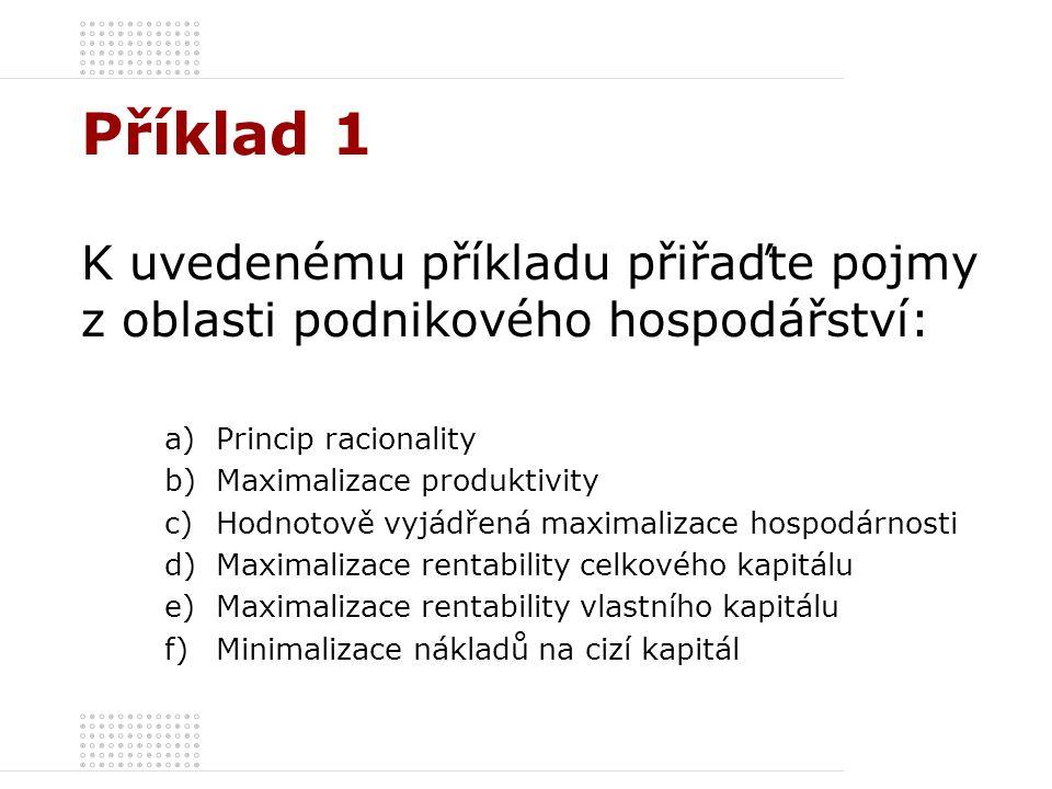 Příklad 1 K uvedenému příkladu přiřaďte pojmy z oblasti podnikového hospodářství: Princip racionality.